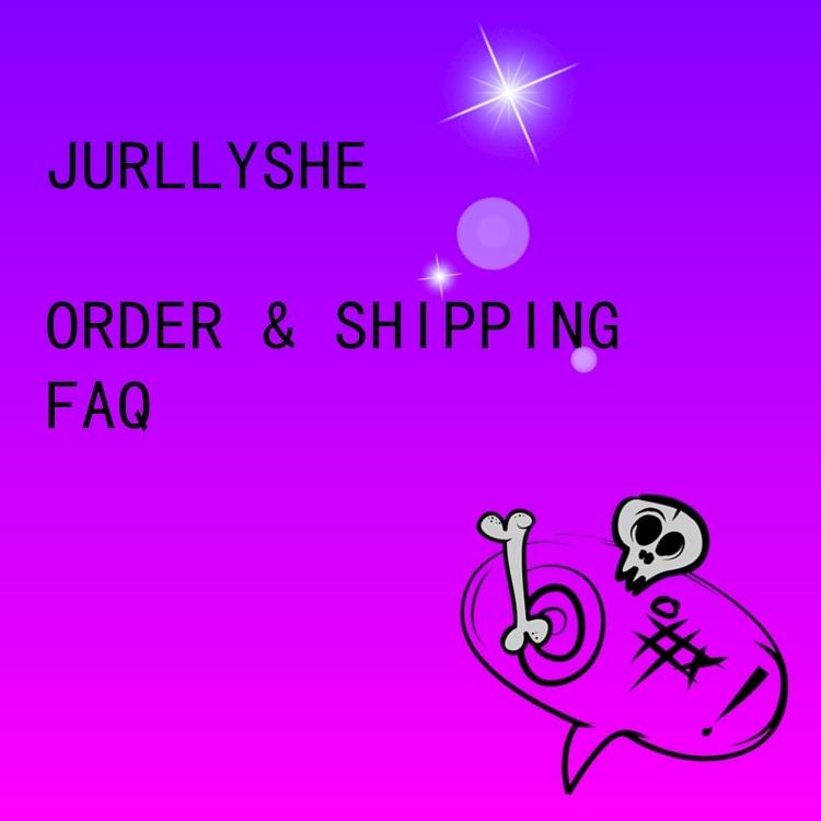 Jurllyshe Order and Shipping FAQ