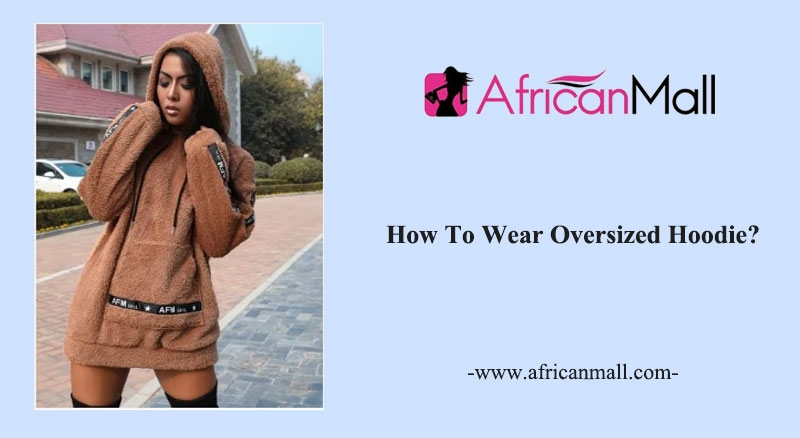 How To Wear Oversized Hoodie