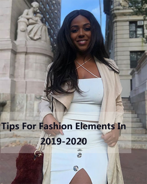 Tips For Fashion Elements In 2019-2020