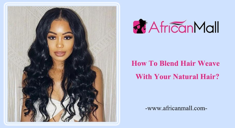 How To Blend Hair Weave Bundles With Your Natural Hair