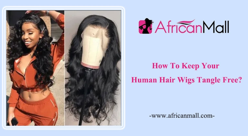 keeping human hair wigs tangle free