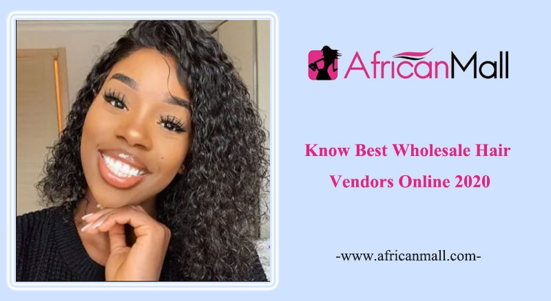Know Best Wholesale Hair Vendors Online 2020