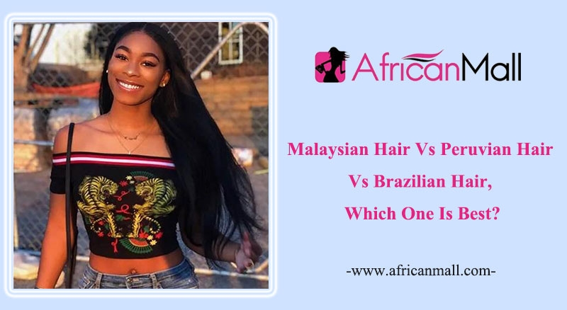 what is the difference between peruvian hair vs brazilian hair vs malaysian hair