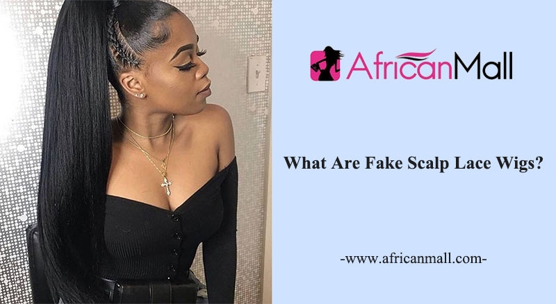 What Are Fake Scalp Lace Wigs?
