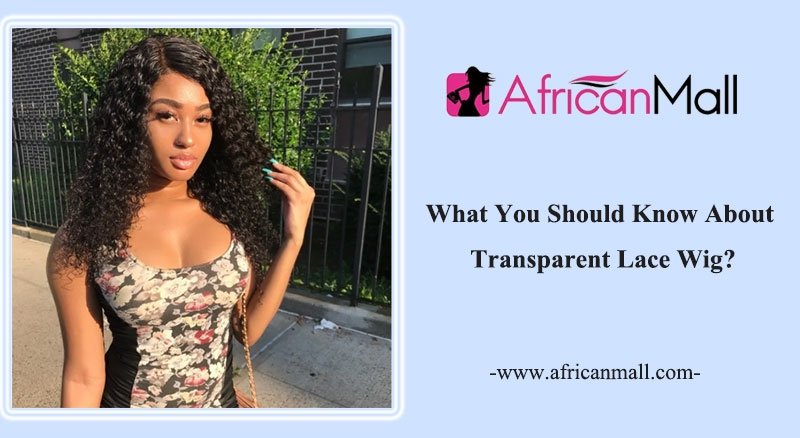 What You Should Know About Transparent Lace Wig
